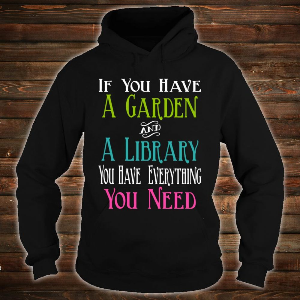 If You Have Garden and Library Have Everything You Need Shirt hoodie