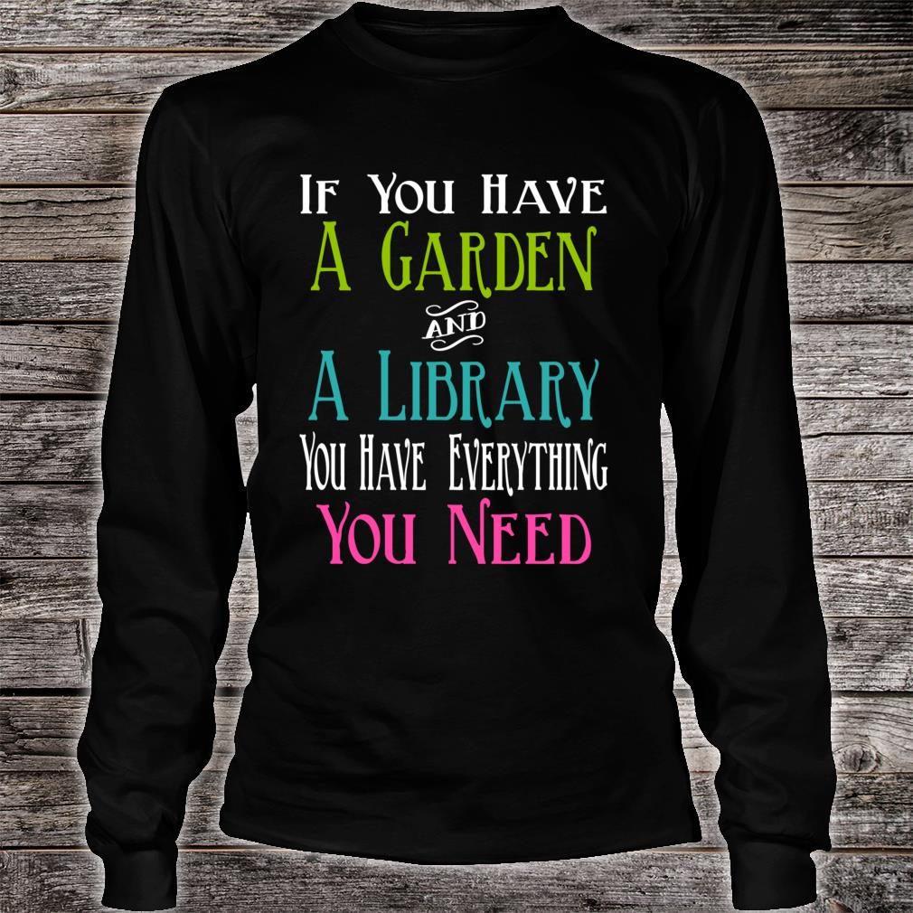 If You Have Garden and Library Have Everything You Need Shirt long sleeved