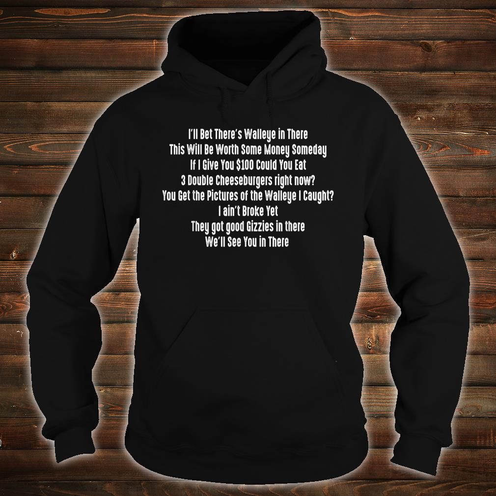 I'll Bet There's Walleye In There Shirt hoodie