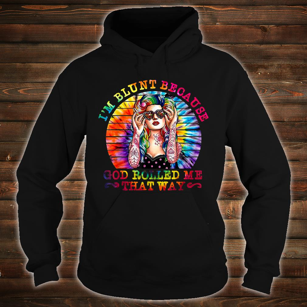 I'm Blunt Because God Rolled Me That Way Hippie Shirt hoodie
