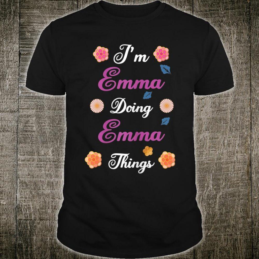 I'm Emma Doing Emma Things Shirt