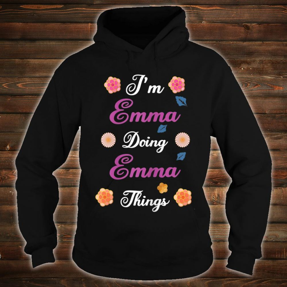 I'm Emma Doing Emma Things Shirt hoodie