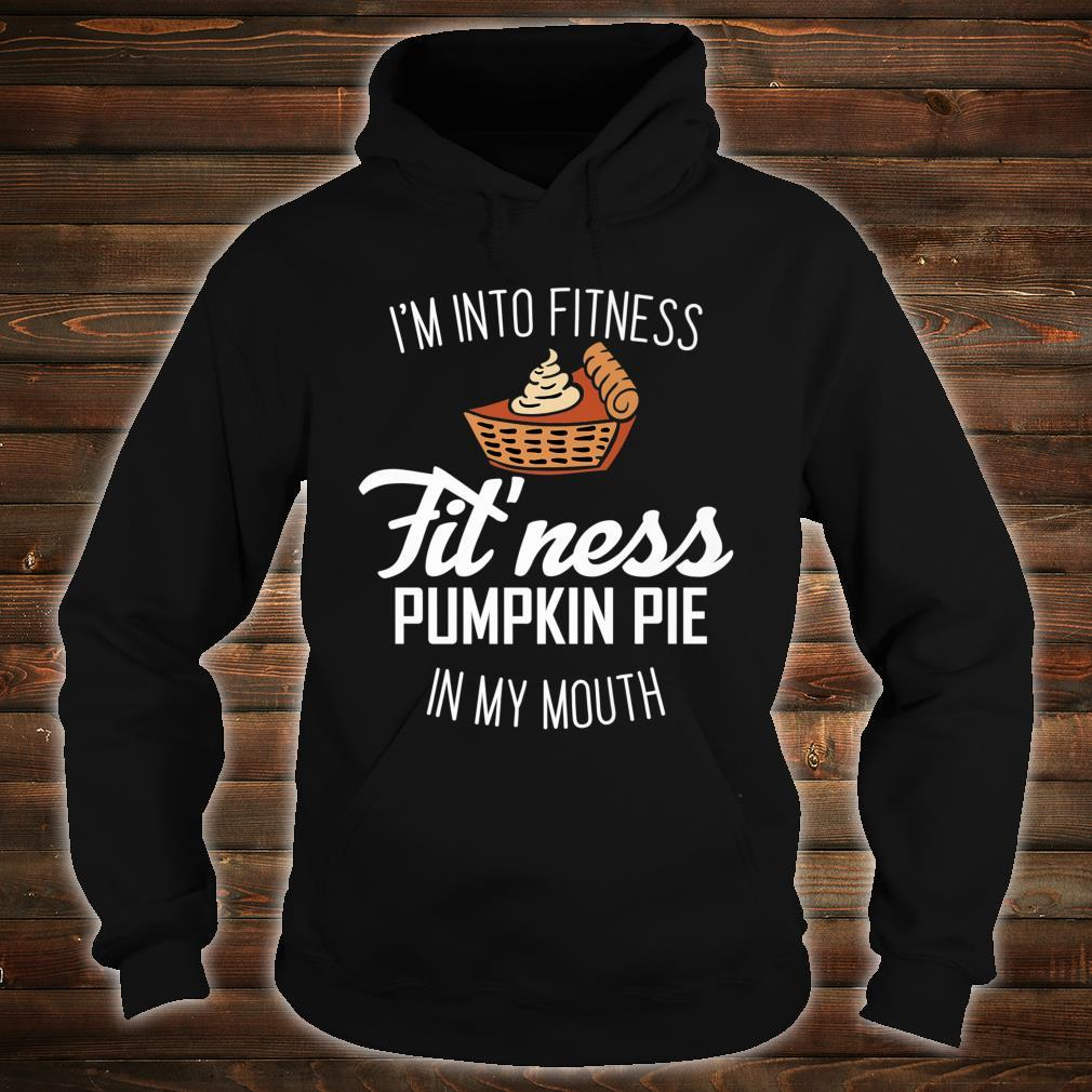 Im Into Fitness Fit'ness Pumpkin Pie My Mouth Thanksgiving Shirt hoodie