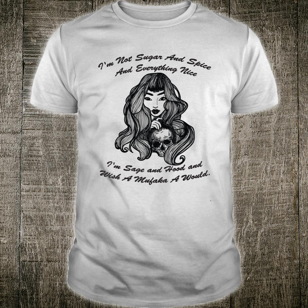 I'm Not Sugar And Spice And Everything Nice I'm Sage Skull Shirt