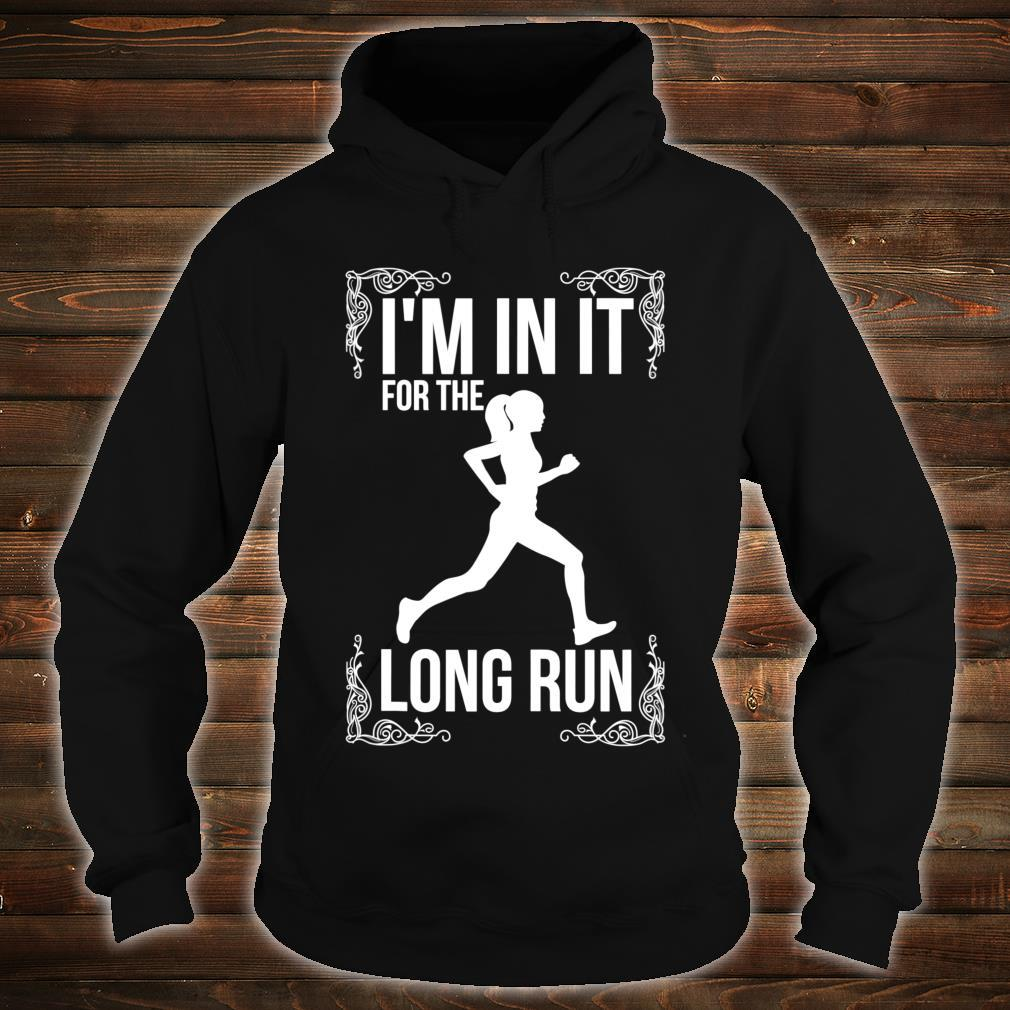 I'm in it for the long Run Long Distance Runner Shirt hoodie