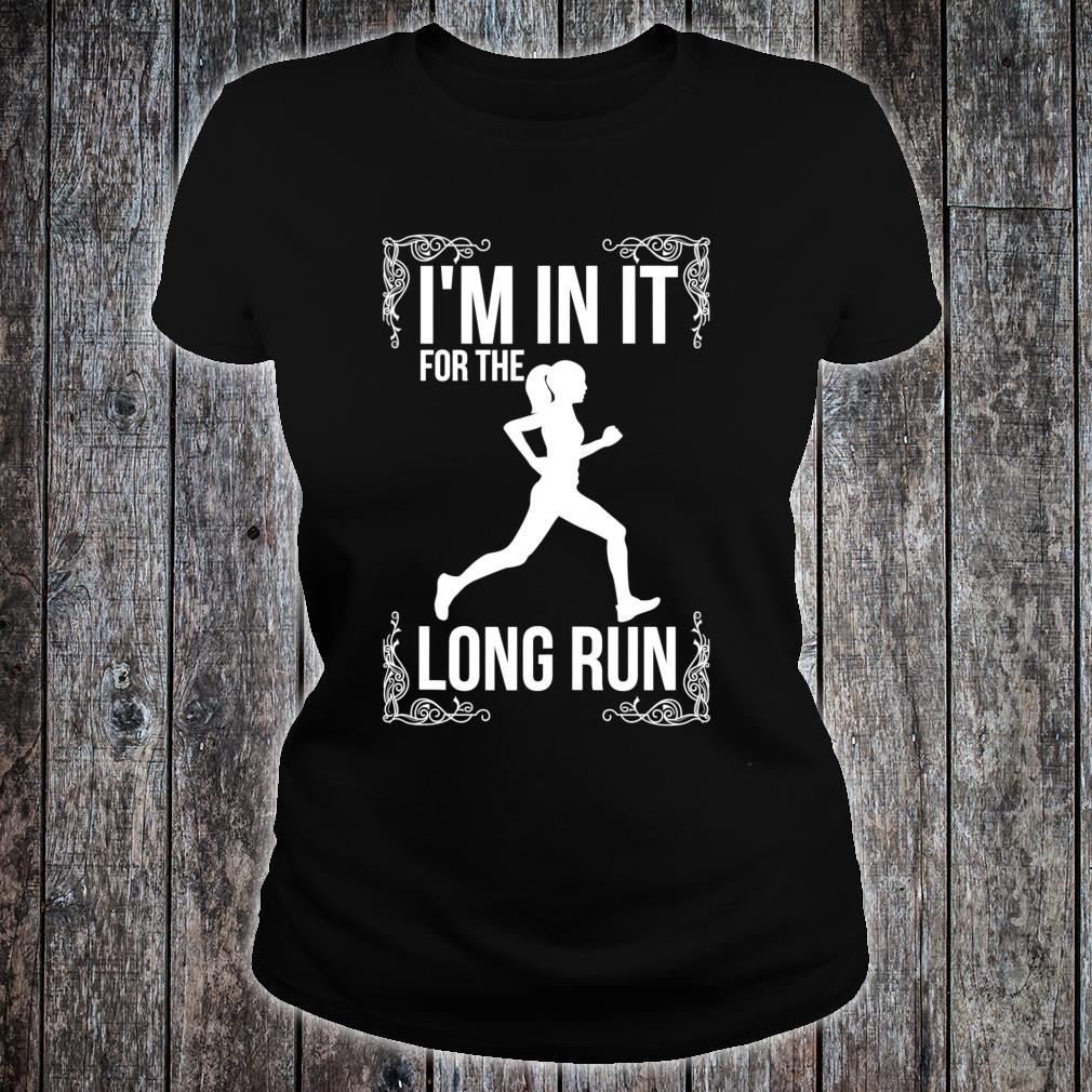 I'm in it for the long Run Long Distance Runner Shirt ladies tee