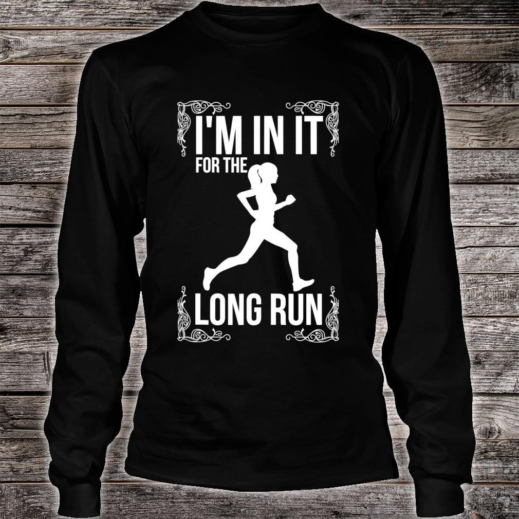 I'm in it for the long Run Long Distance Runner Shirt long sleeved