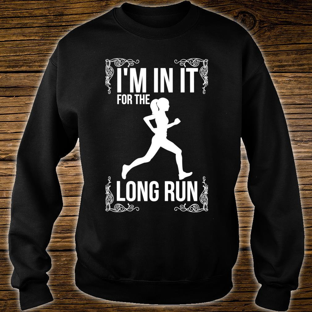 I'm in it for the long Run Long Distance Runner Shirt sweater