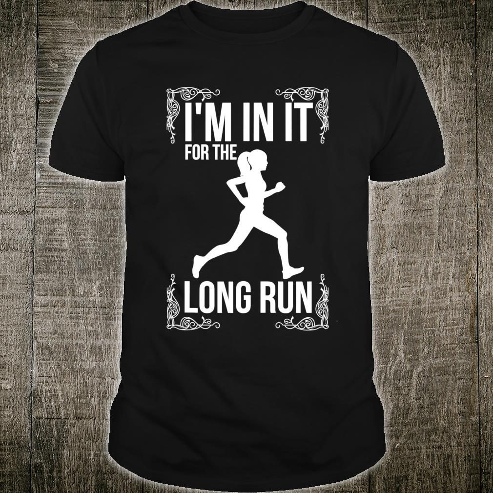 I'm in it for the long Run Long Distance Runner Shirt