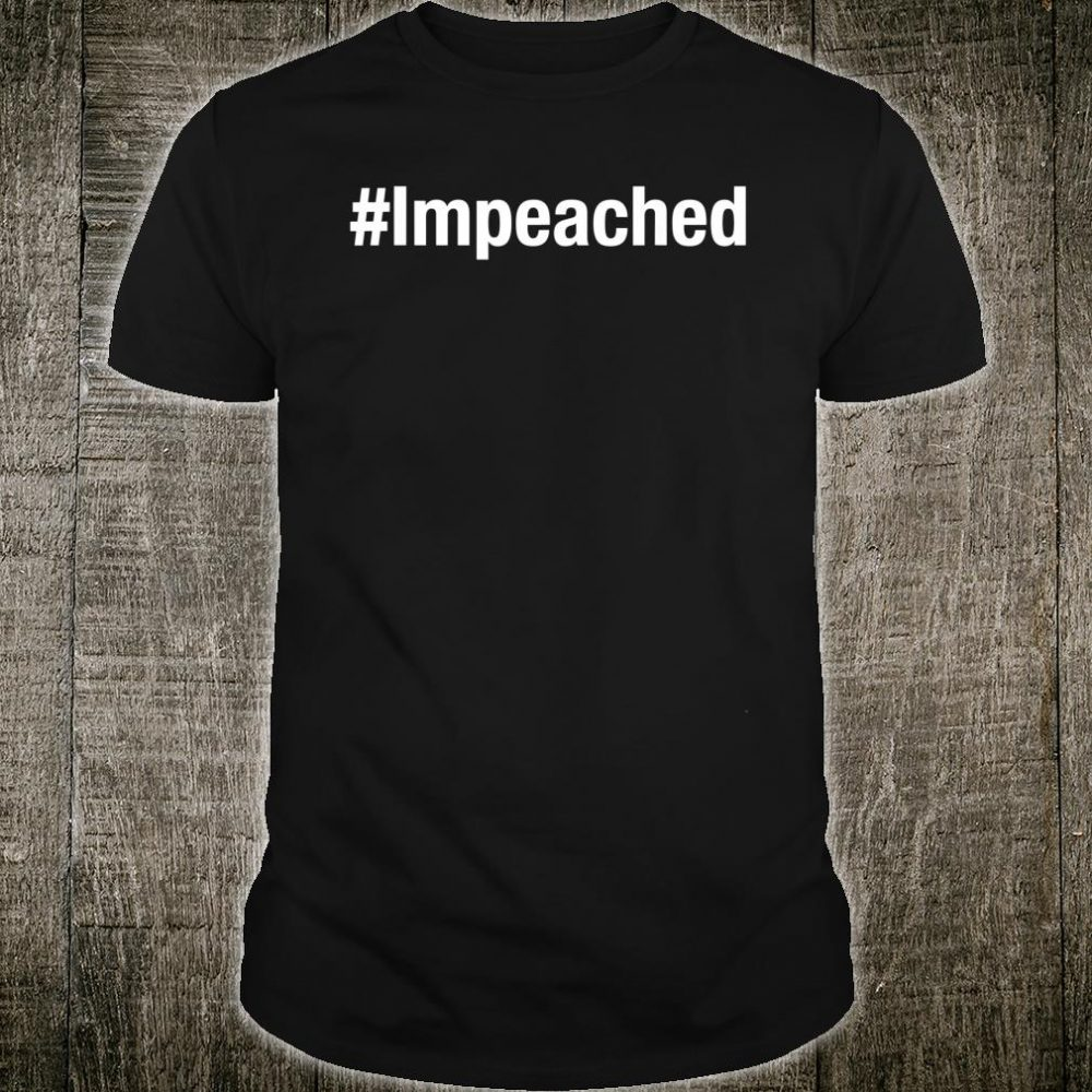 Impeached Shirt