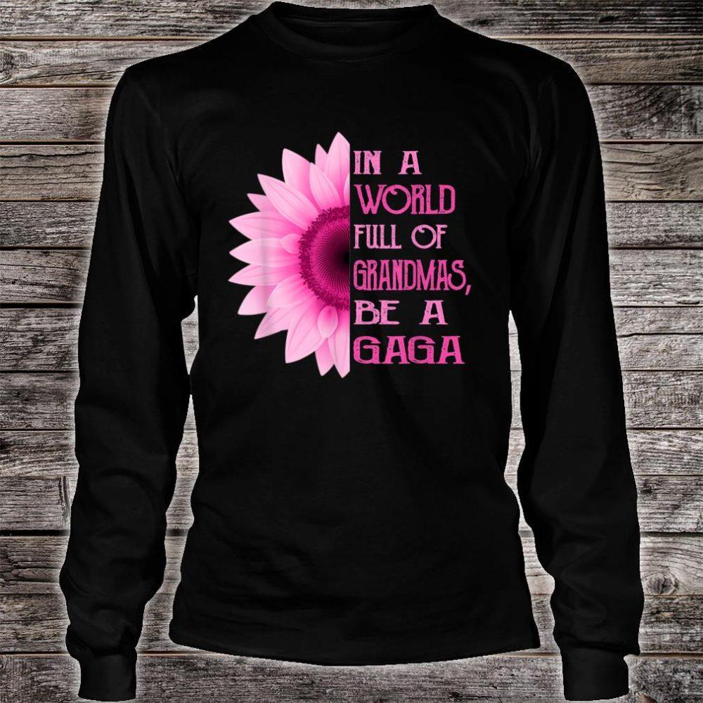 In A World Full Of Grandmas Be A Gaga Sunflower Shirt long sleeved