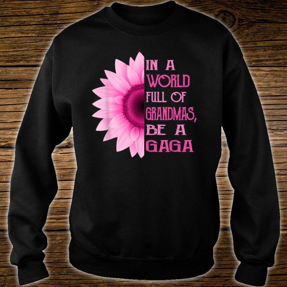 In A World Full Of Grandmas Be A Gaga Sunflower Shirt sweater
