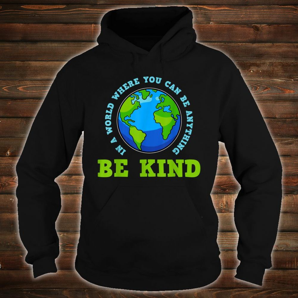 In A World Where You Can Be Anything Shirt hoodie