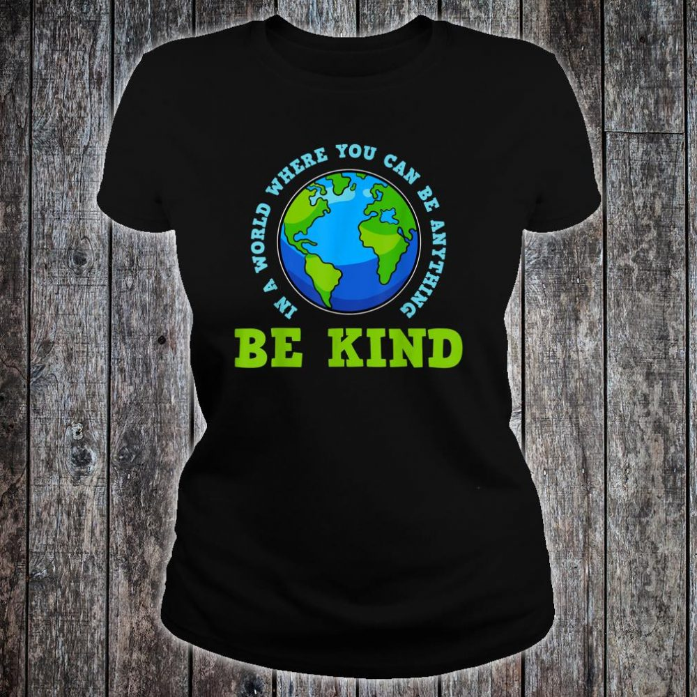 In A World Where You Can Be Anything Shirt ladies tee
