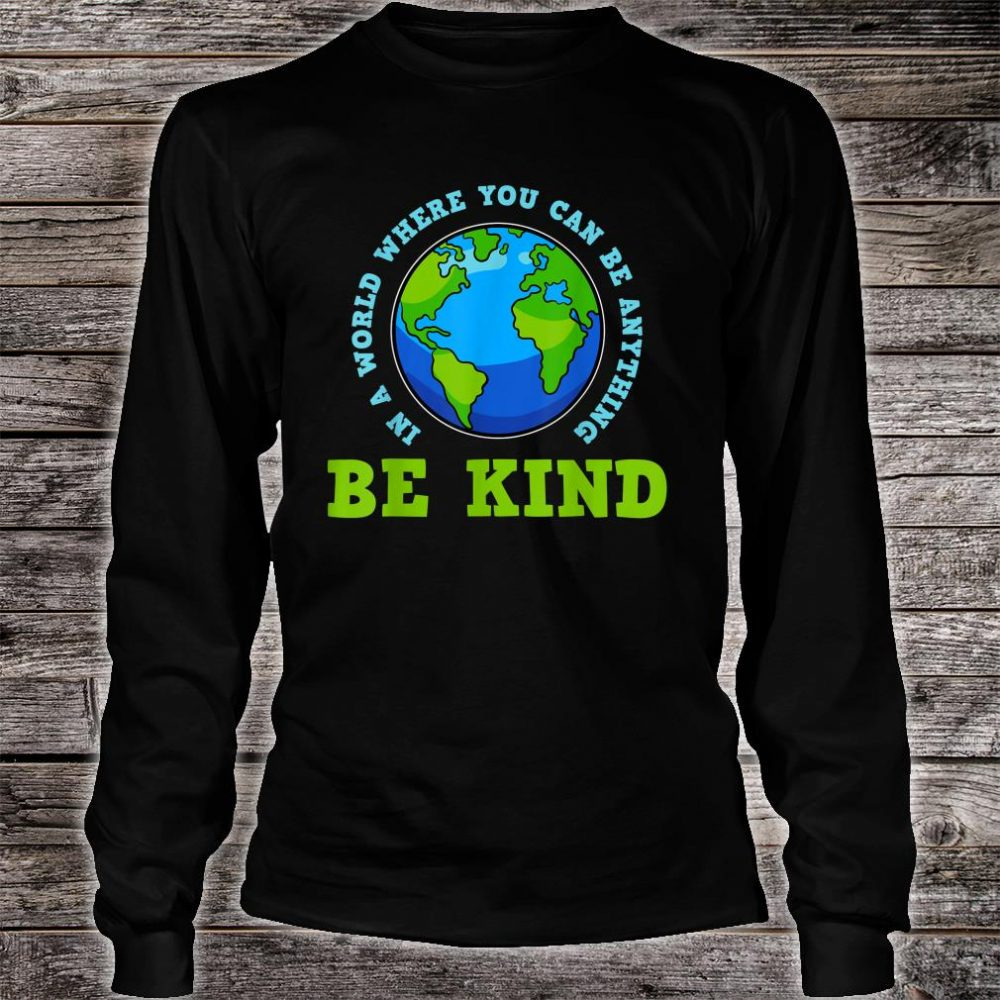 In A World Where You Can Be Anything Shirt long sleeved