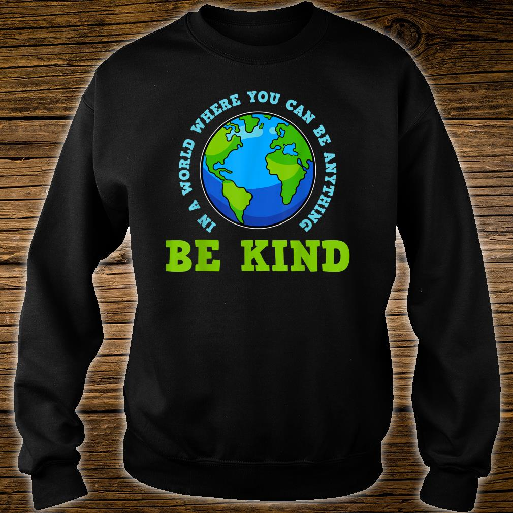 In A World Where You Can Be Anything Shirt sweater