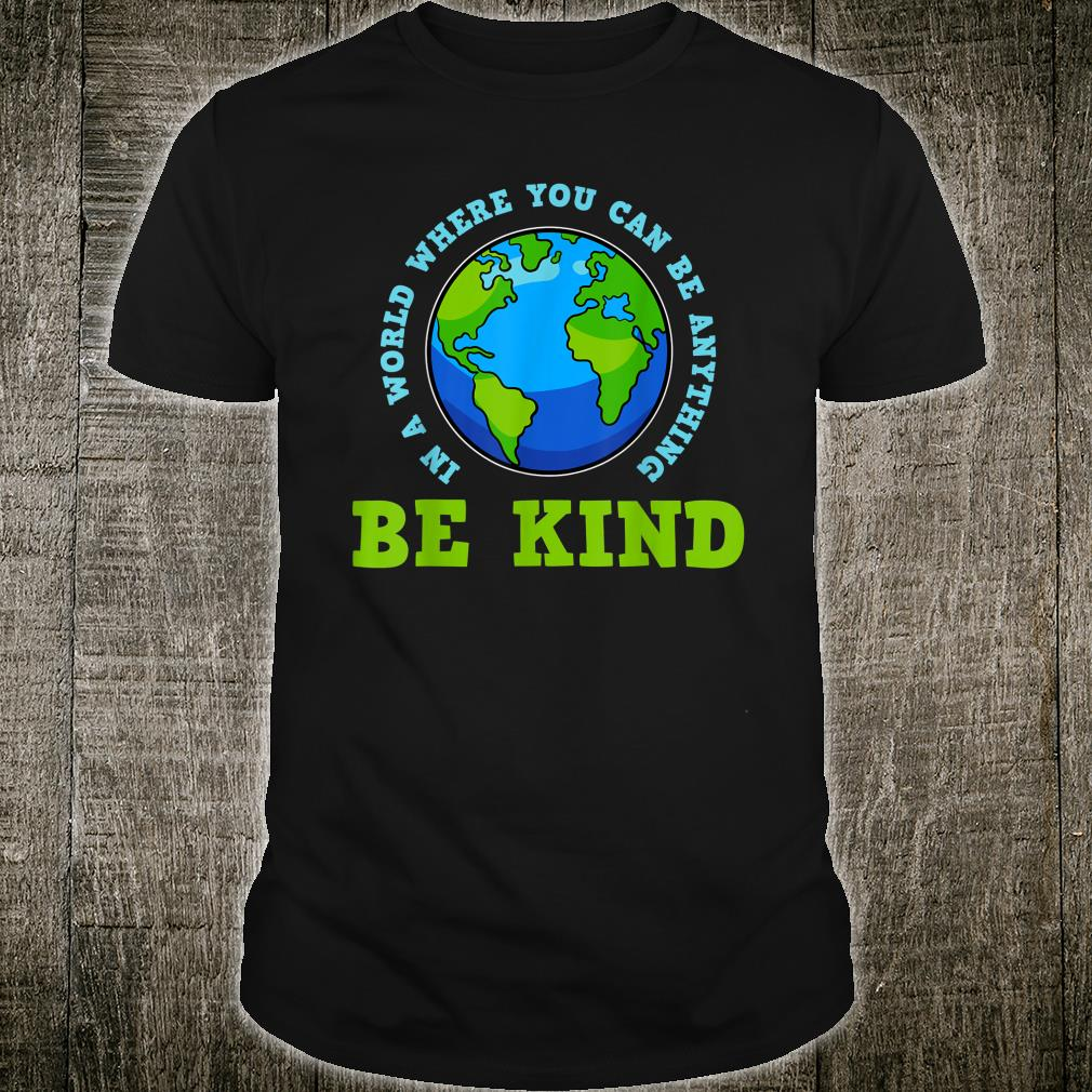 In A World Where You Can Be Anything Shirt