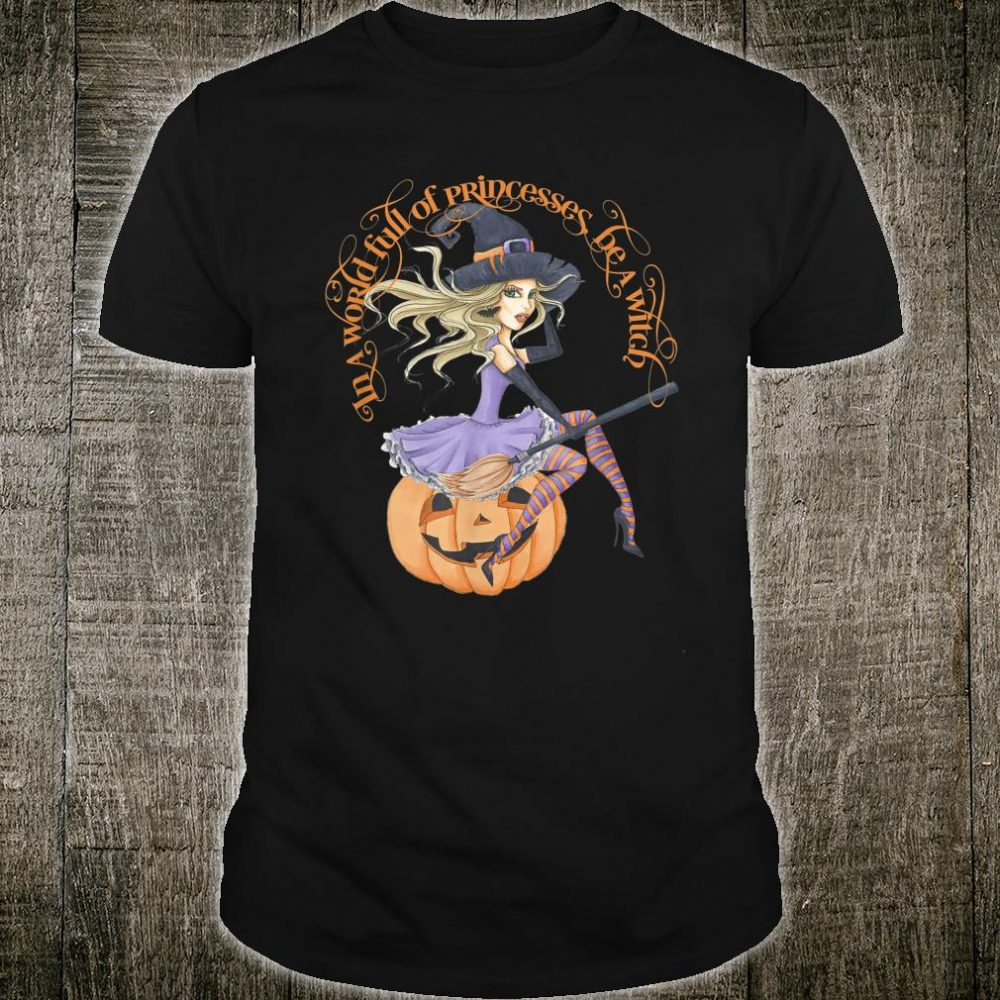In a World Full of Princesses Be A Witch Women's Halloween Shirt