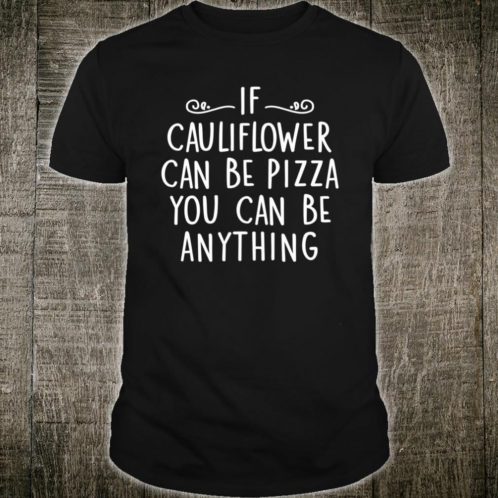 Inspirational Quote Low Carb Cauliflower Pizza Meme Shirt