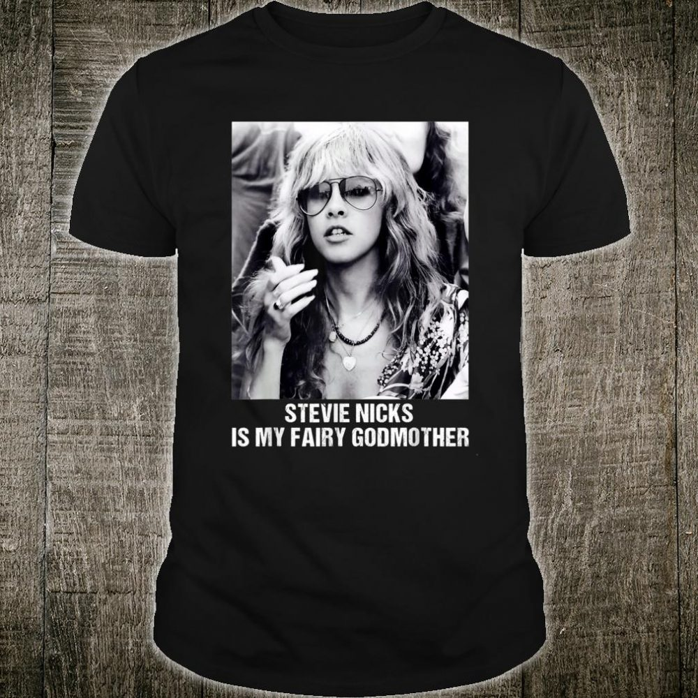 Is My Fairy Godmother Love Stevie Shirt