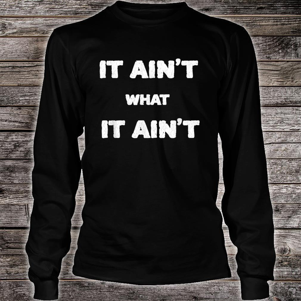 It Ain't What It Ain't Shirt long sleeved
