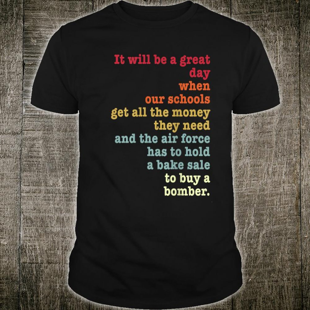It will be a great day when our schools World Peace Shirt