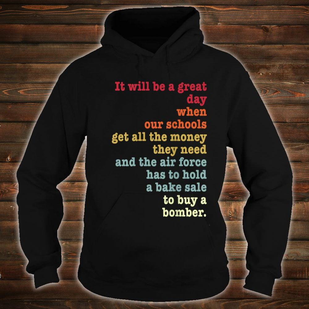 It will be a great day when our schools World Peace Shirt hoodie