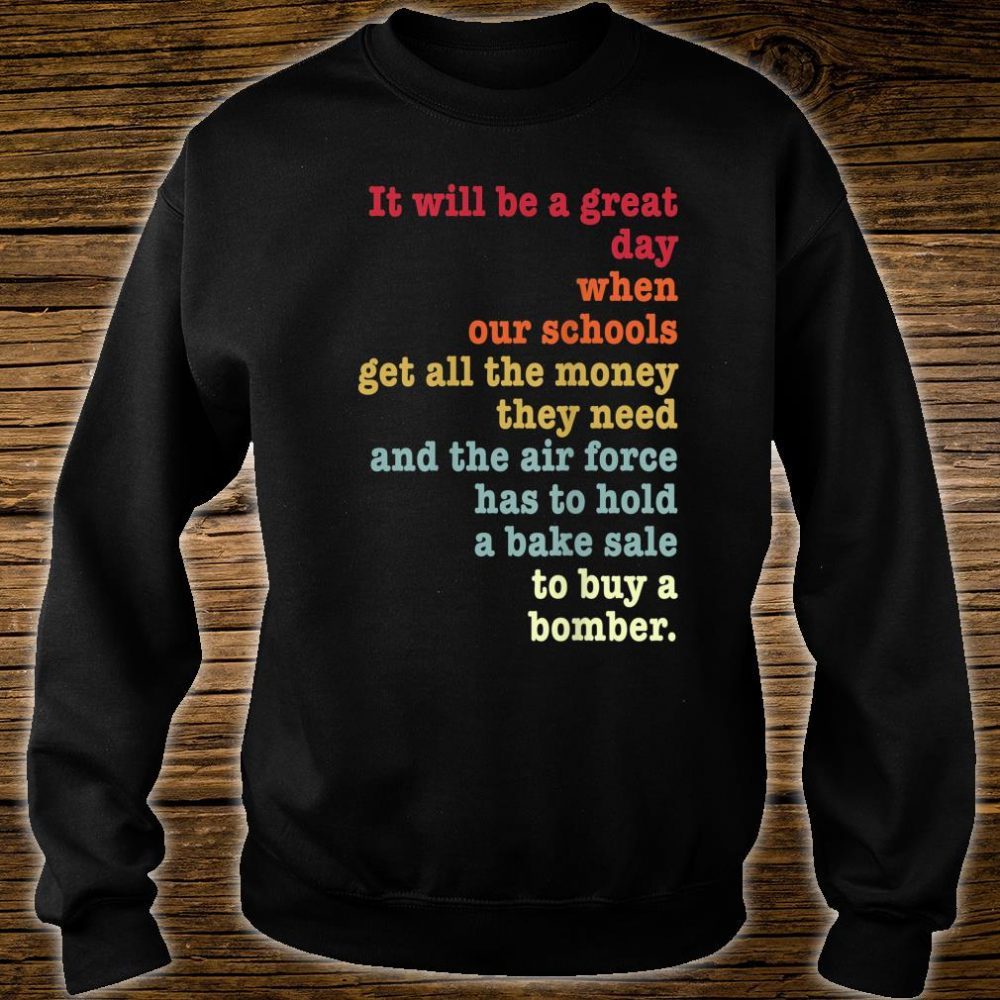 It will be a great day when our schools World Peace Shirt sweater