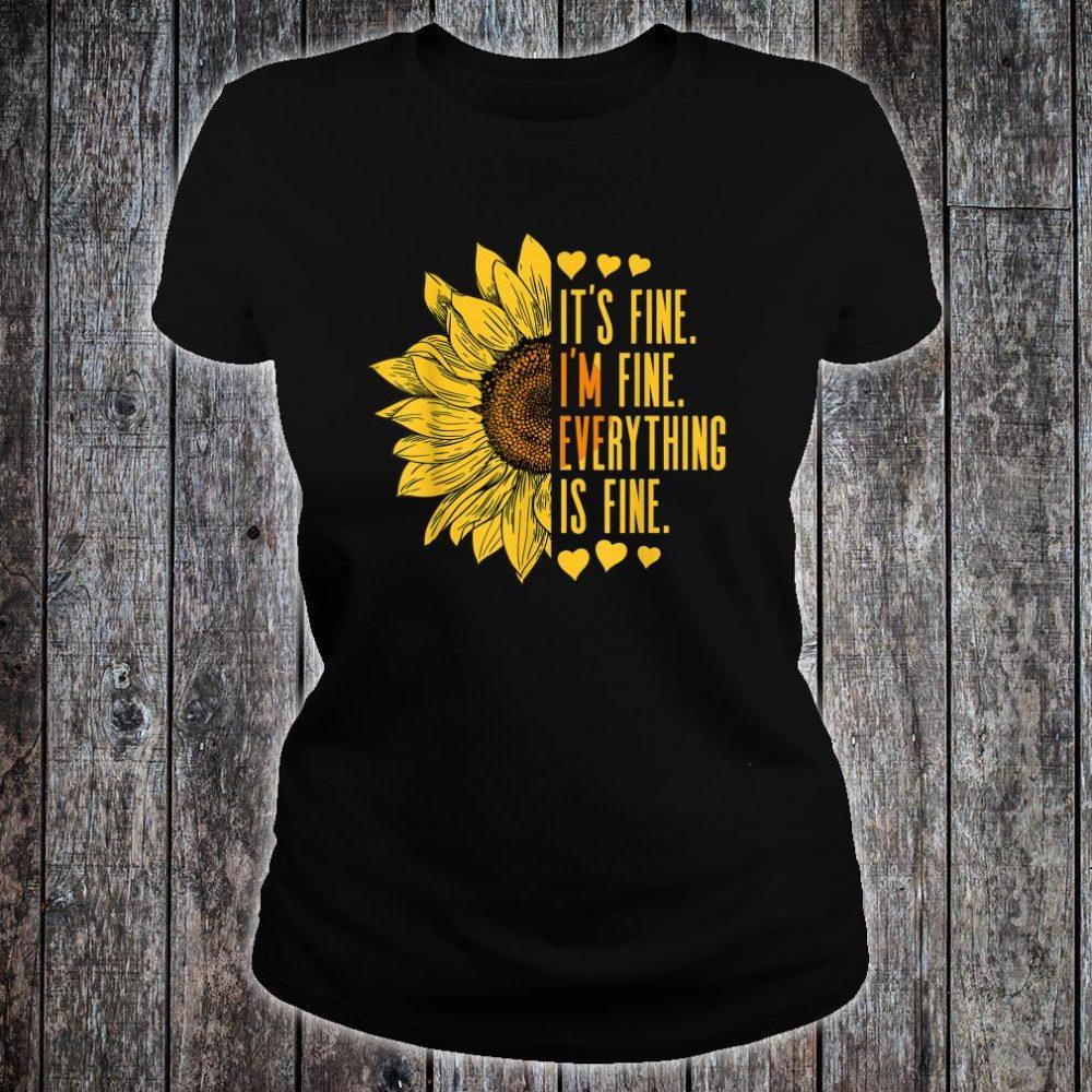 Its Fine Im Fine Everythings Fine Sunflower Shirt ladies tee