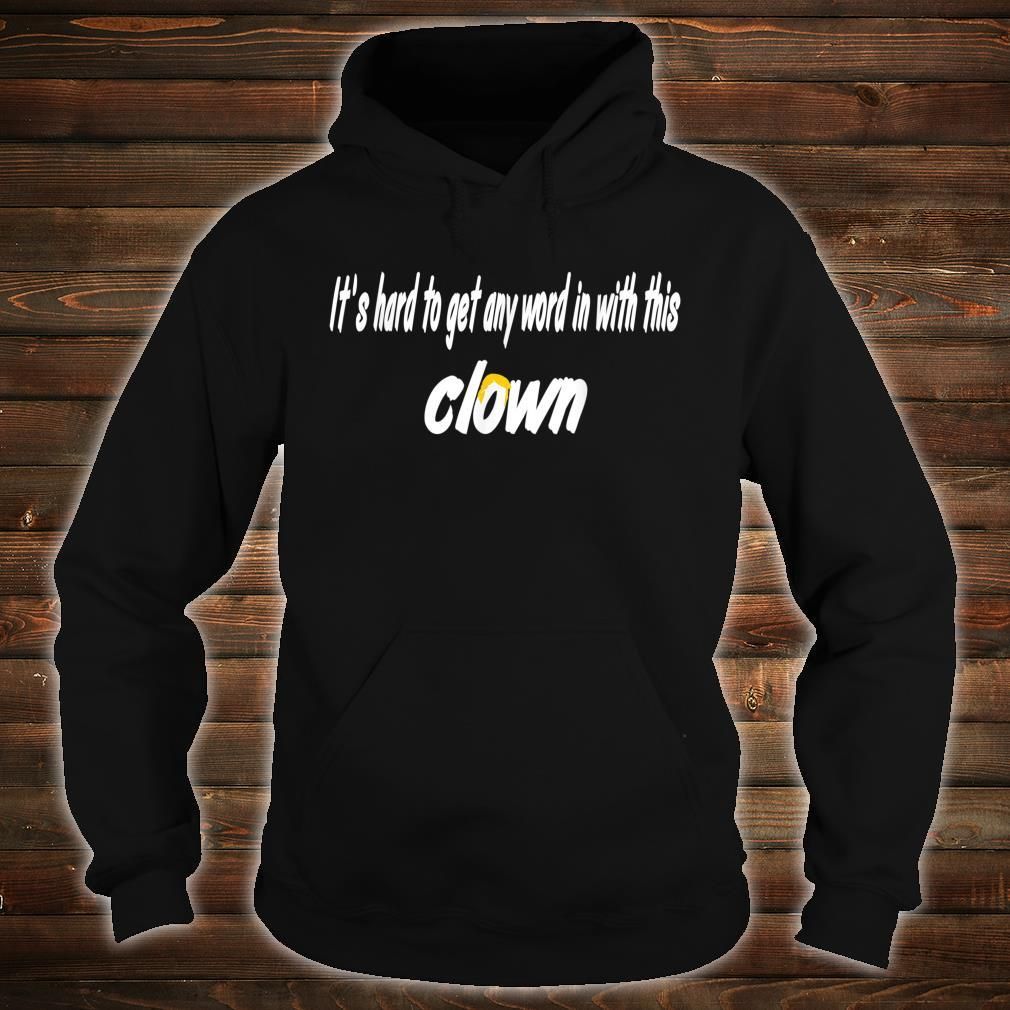 It's Hard To get Any Word To With This Clown Shirt hoodie