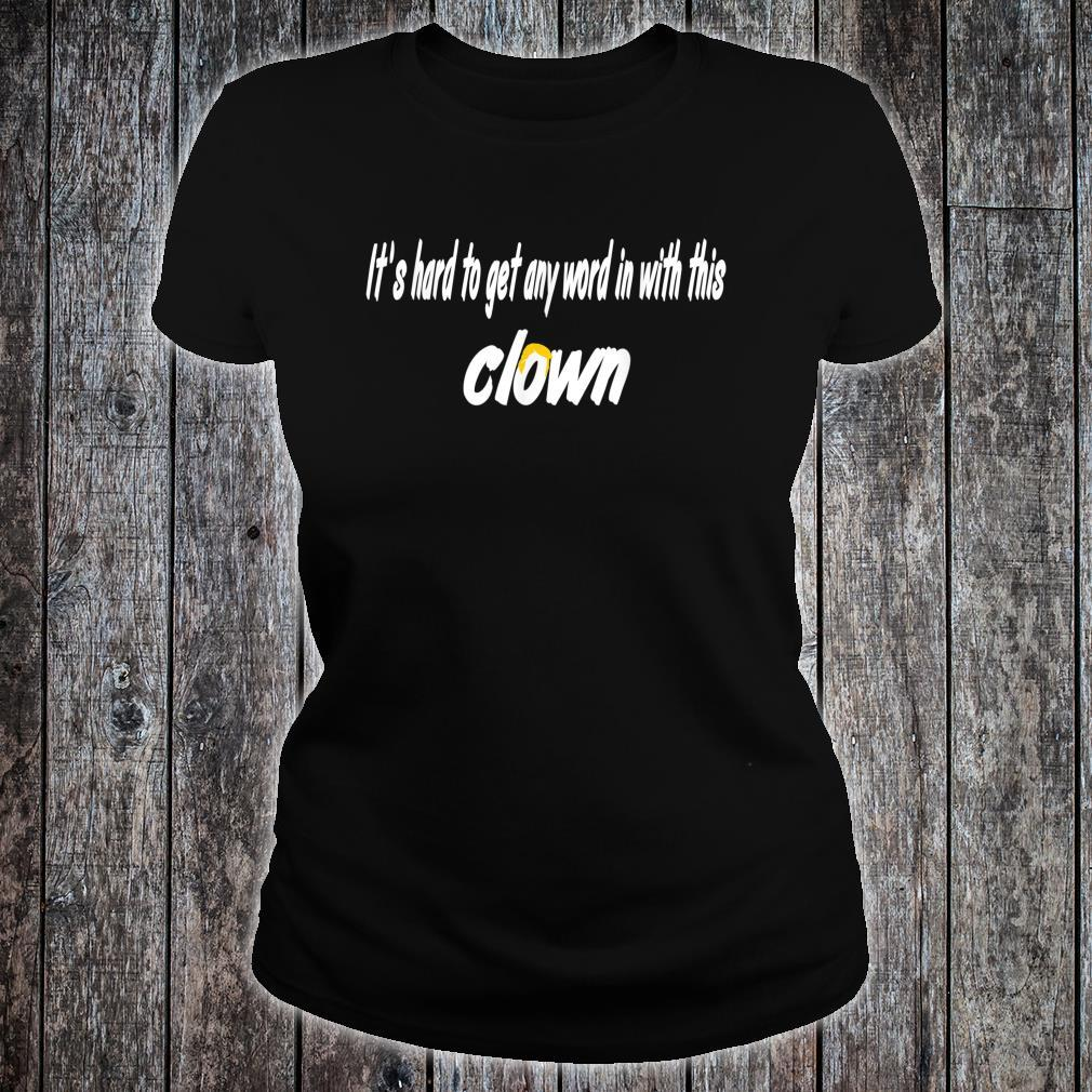 It's Hard To get Any Word To With This Clown Shirt ladies tee