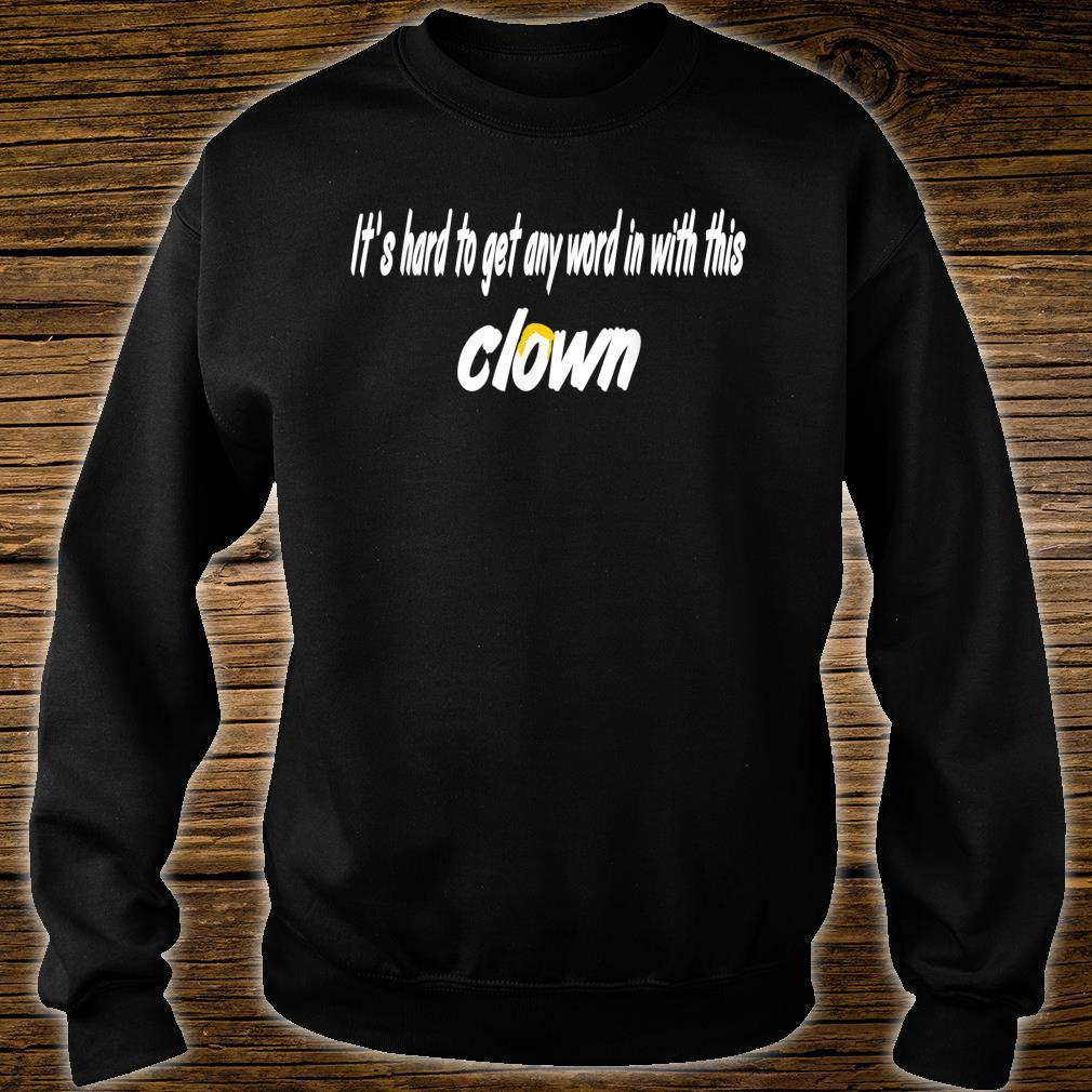 It's Hard To get Any Word To With This Clown Shirt sweater