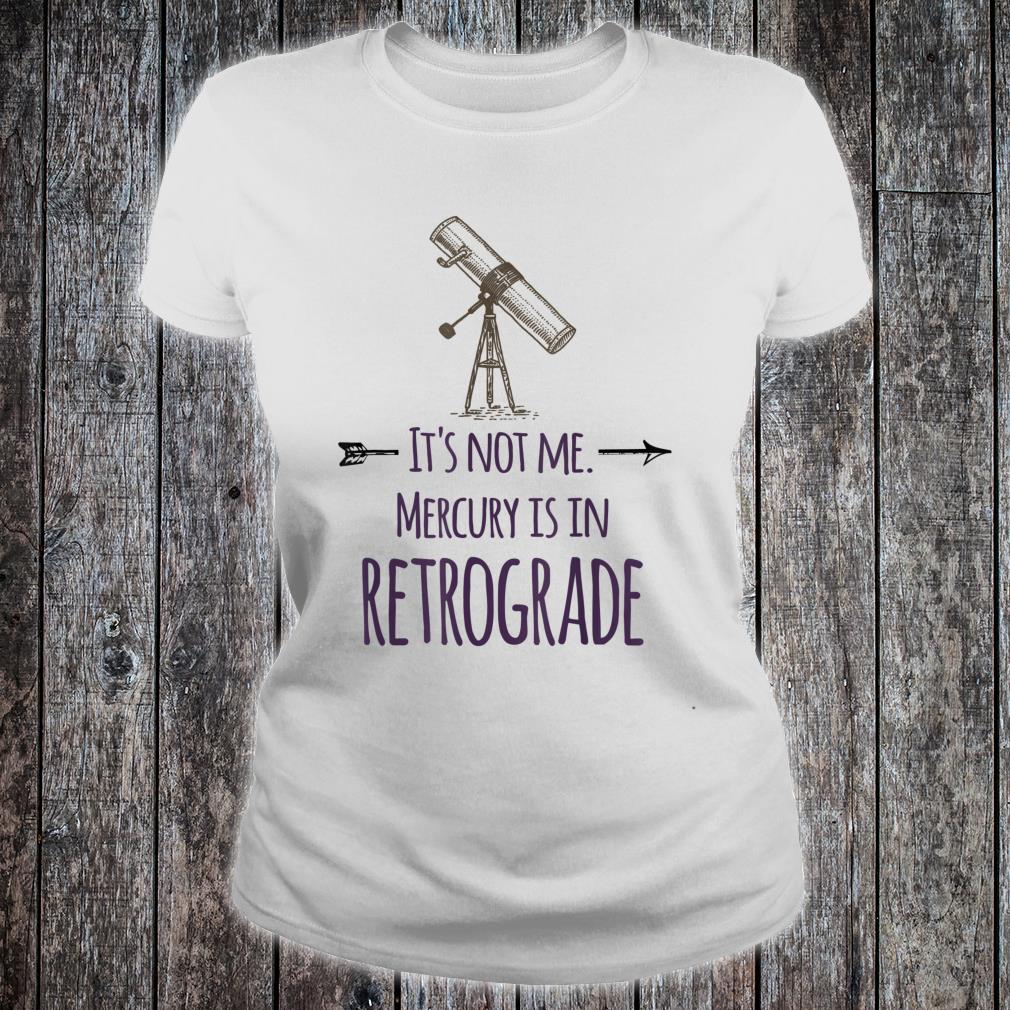 It's Not Me Mercury is in Retrograde Mercury Retrograde Shirt ladies tee