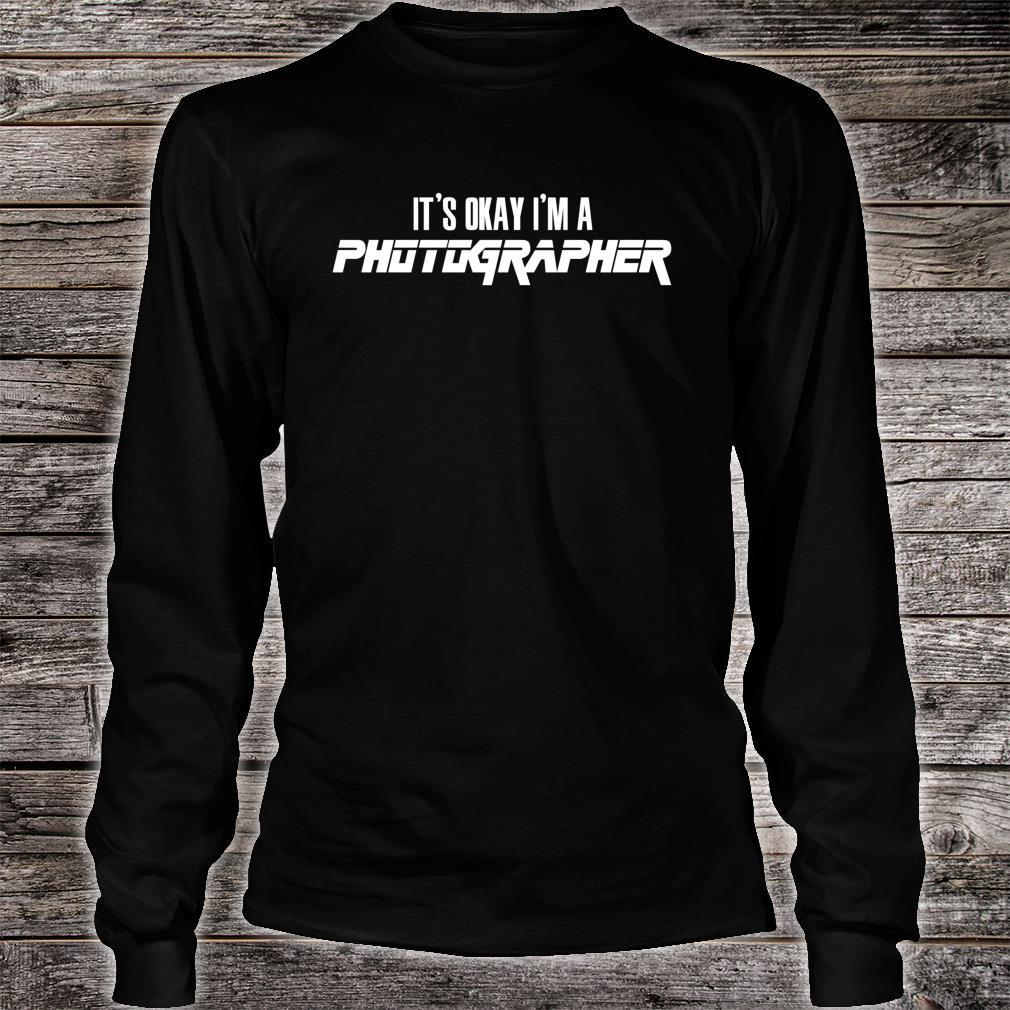 It's Okay I'm A PHOTOGRAPHER Shirt long sleeved