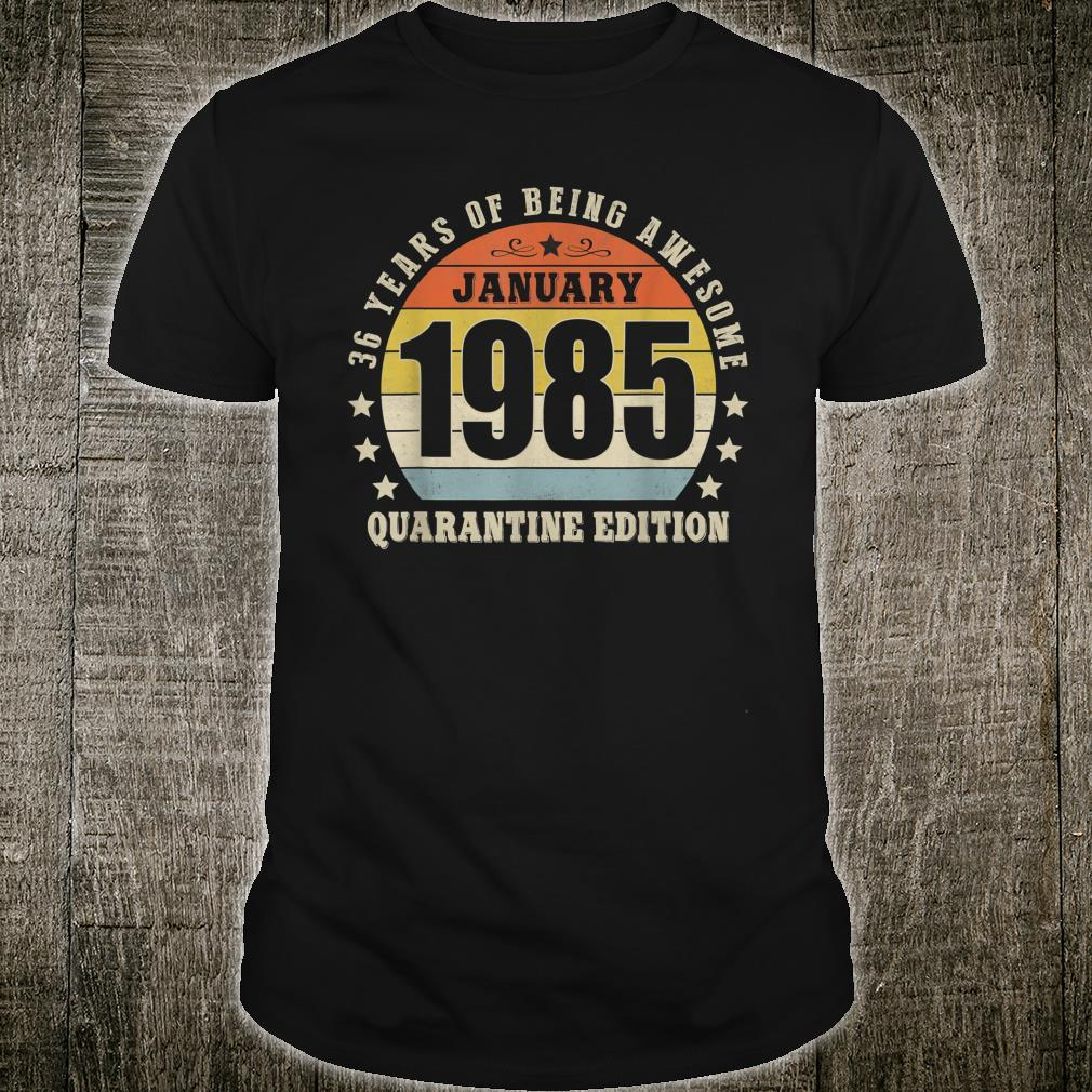 January 1985 36th Birthday Made in 1985 36 Years Old Shirt
