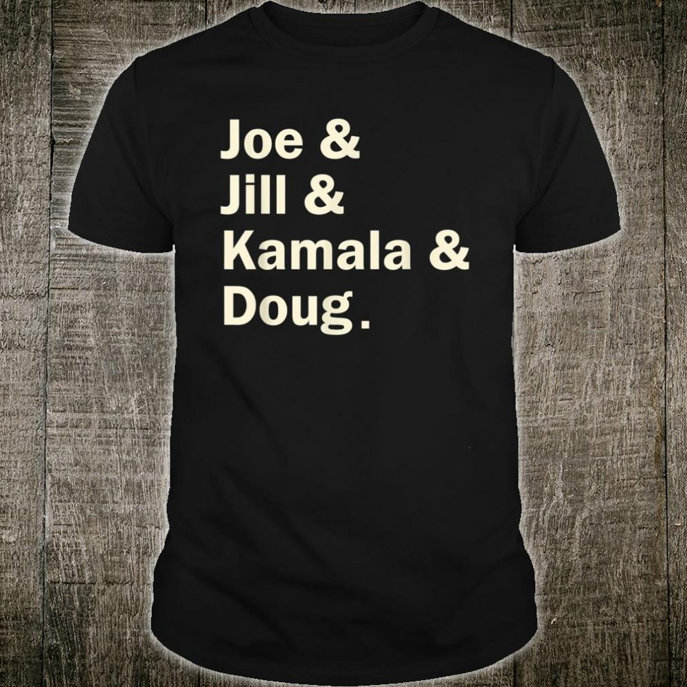 Joe & Jill & Kamala And Doug Shirt