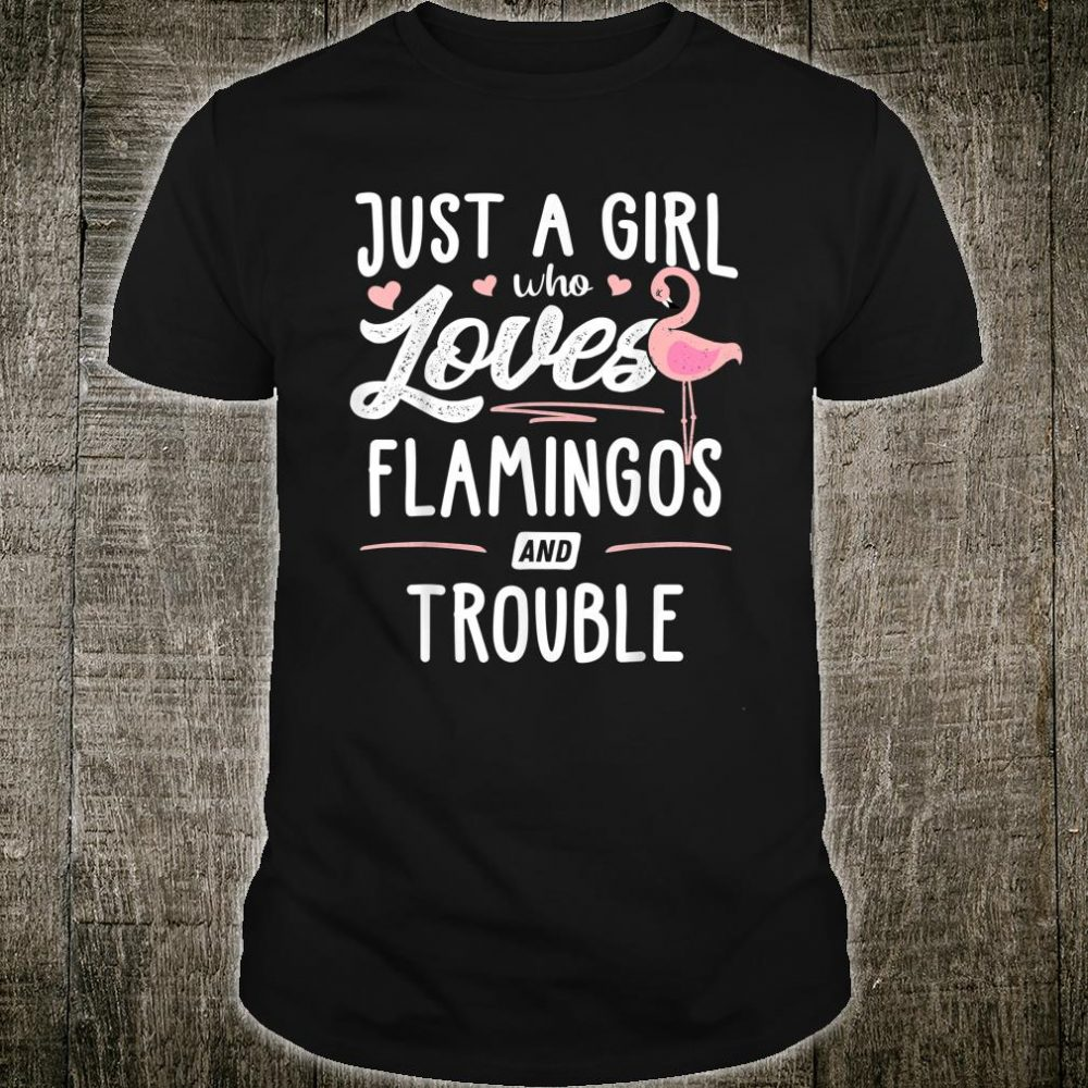 Just A Girl Who Loves Flamingos And Trouble Shirt