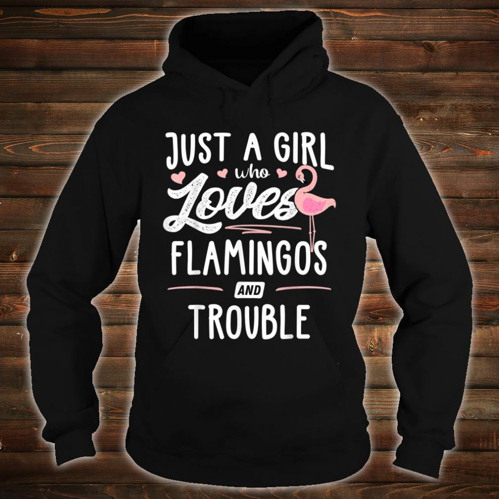 Just A Girl Who Loves Flamingos And Trouble Shirt hoodie