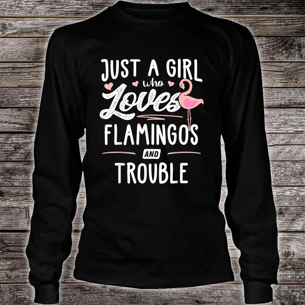 Just A Girl Who Loves Flamingos And Trouble Shirt long sleeved
