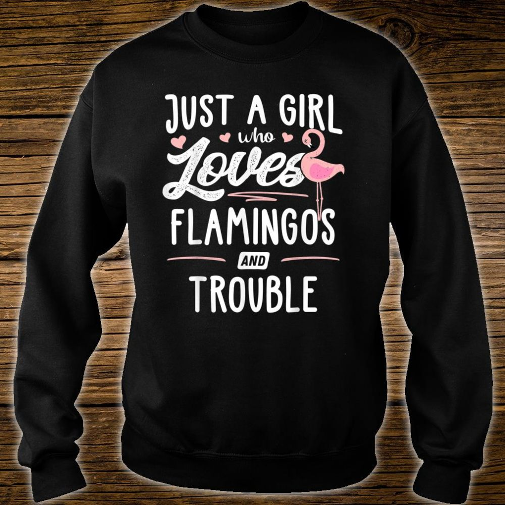 Just A Girl Who Loves Flamingos And Trouble Shirt sweater