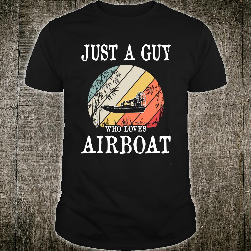 Just A Guy Who Loves Airboat Shirt