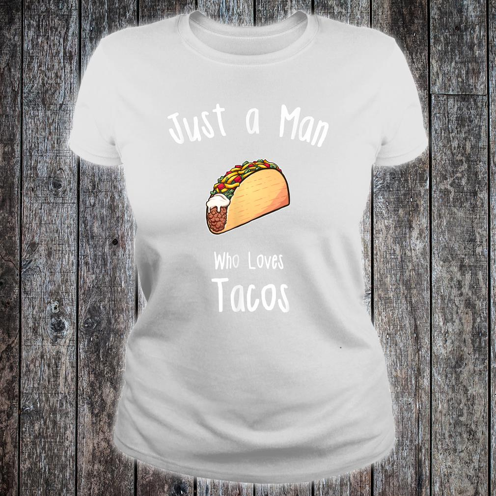 Just A Man Who Loves Tacos Shirt ladies tee