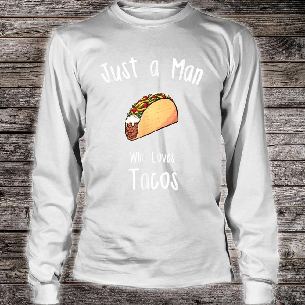 Just A Man Who Loves Tacos Shirt long sleeved