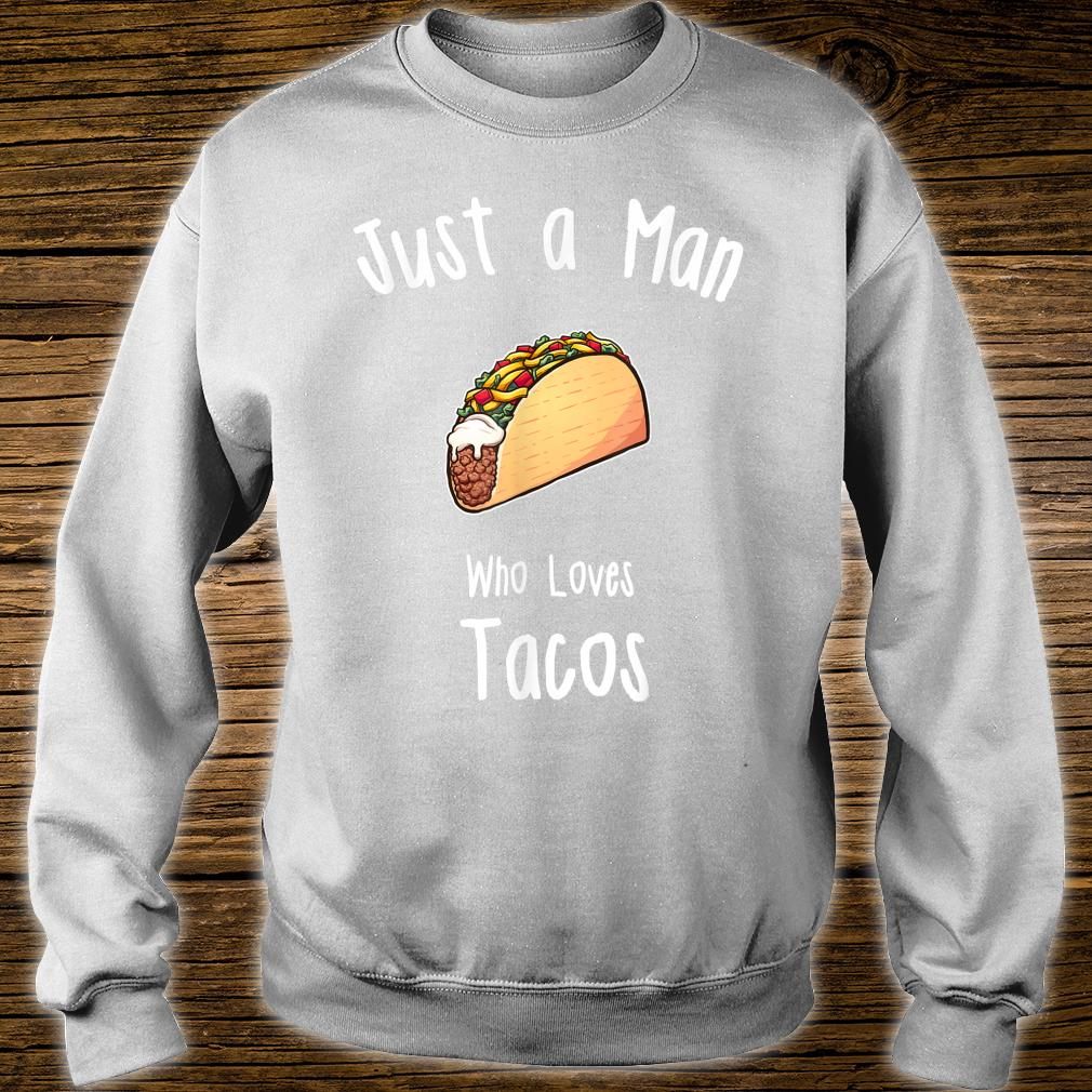 Just A Man Who Loves Tacos Shirt sweater