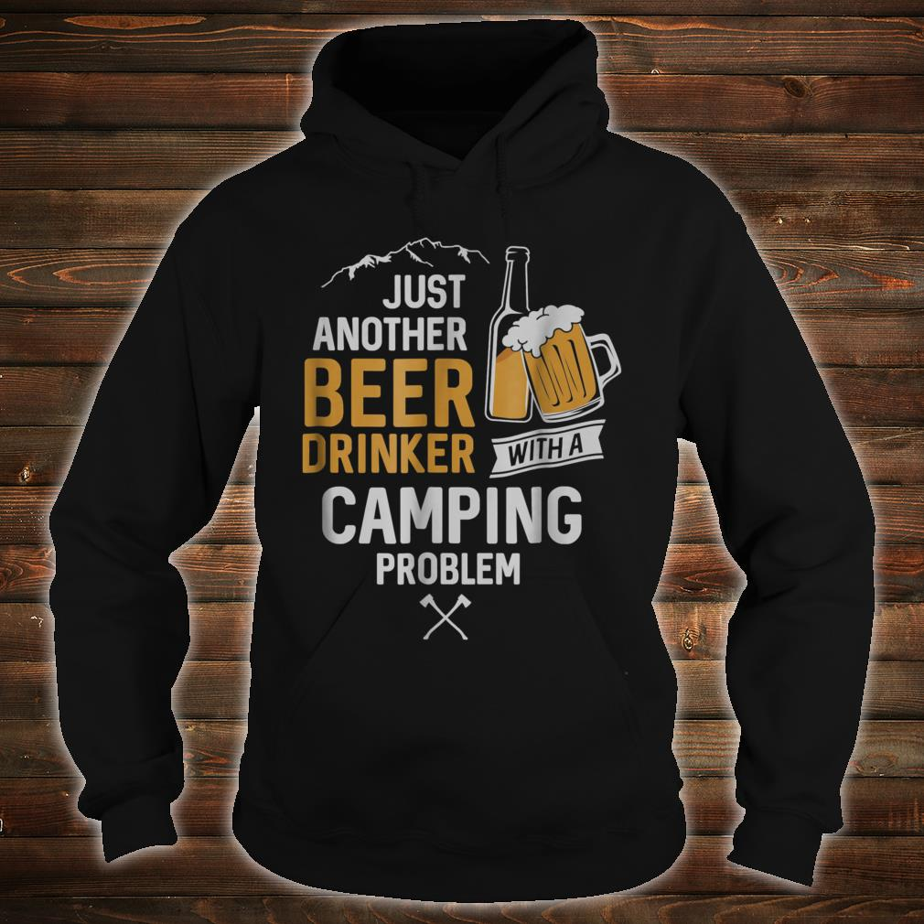 Just Another Beer Drinker With a Camping Problem Shirt hoodie