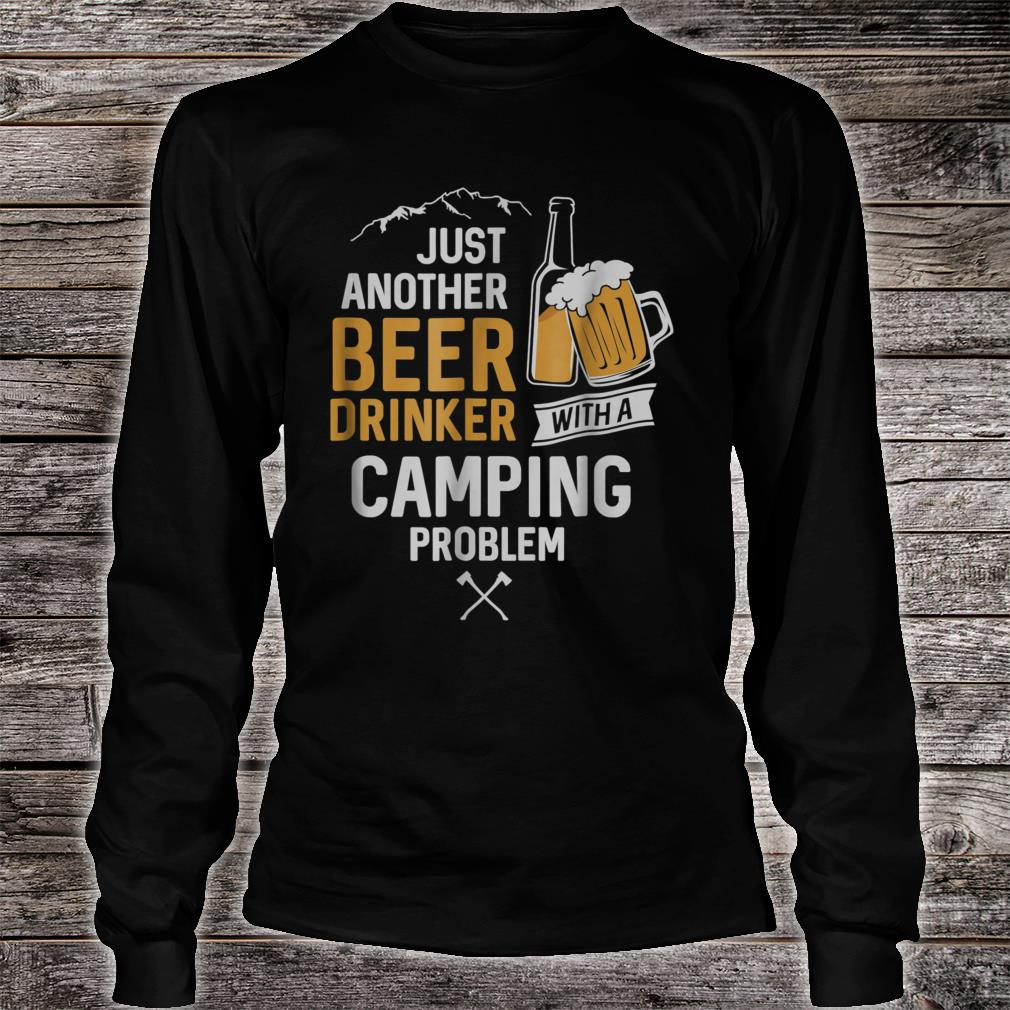 Just Another Beer Drinker With a Camping Problem Shirt Long sleeved