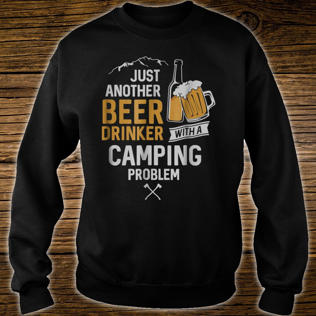 Just Another Beer Drinker With a Camping Problem Shirt sweater