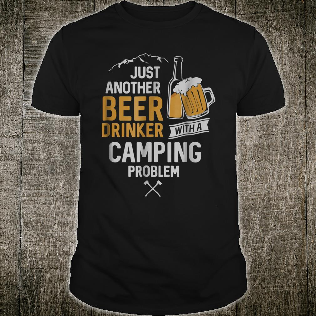 Just Another Beer Drinker With a Camping Problem Shirt