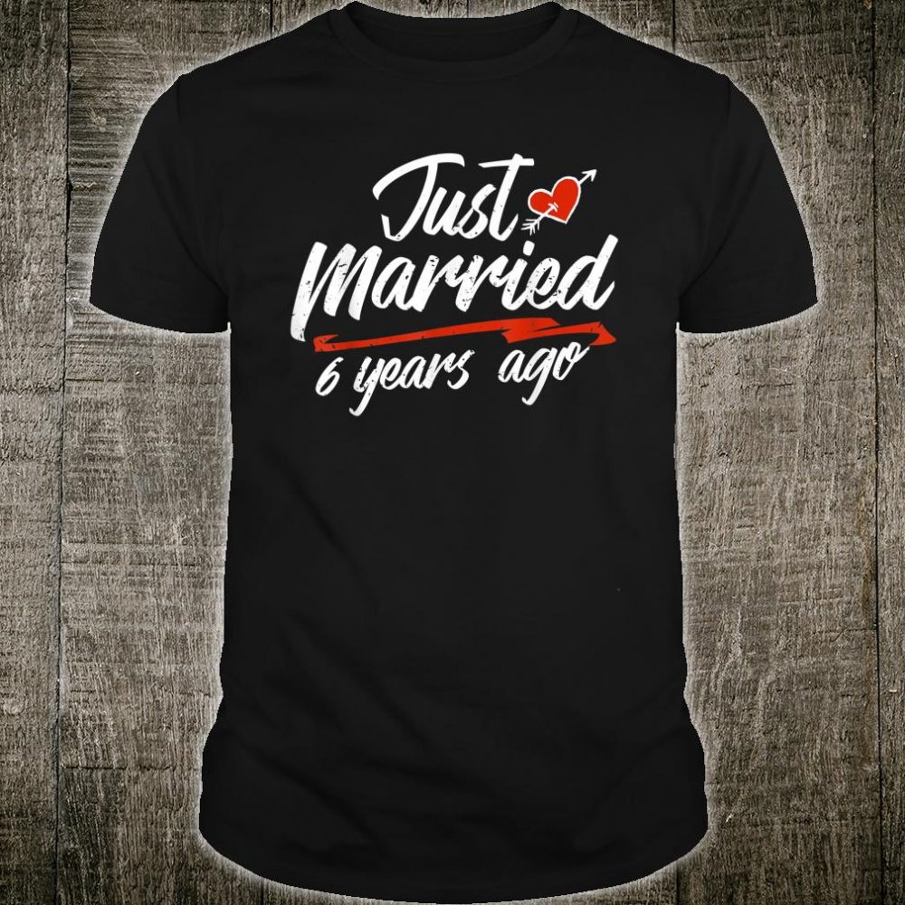 Just Married 6 Years Ago Shirt