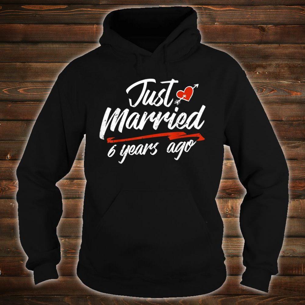 Just Married 6 Years Ago Shirt hoodie